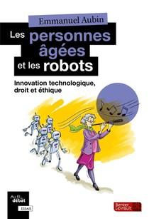 Les Personnes Agees Et Les Robots ; Innovation Technologique, Droit Et Ethique