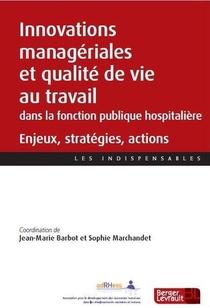 Innovations Manageriales Et Qualite De Vie Au Travail Dans La Fonction Publique Hospitaliere : Enjeux, Strategies, Actions
