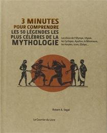 3 Minutes Pour Comprendre ; Les 50 Legendes Les Plus Celebres De La Mythologie ; Les Dieux De L'olympe, Ulysse, Les Cyclopes, Apollon, Le Minotaure, Les Harpies, Icare, Oedipe...