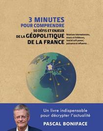 3 Minutes Pour Comprendre 50 Defis Et Enjeux De La Geopolitique De La France