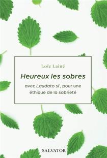 Heureux Les Sobres ; Avec Laudato Si', Pour Une Ethique De La Sobriete