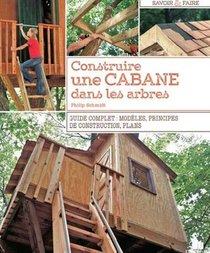 Construire Une Cabane Dans Les Arbres ; Guide Complet : Modeles, Principes De Construction, Plans