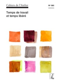 Cahiers De L'atelier T.565 ; Temps De Travail Et Temps Libere