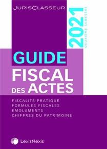 Guide Fiscal Des Actes 2e Semestre 2021 : Fiscalite Pratique, Formules Fiscales, Emoluments (edition 2021)