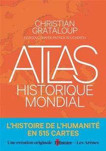 Atlas Historique Mondial ; L'histoire De L'humanite En 515 Cartes