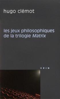 Les Jeux Philosophiques De La Trilogie Matrix