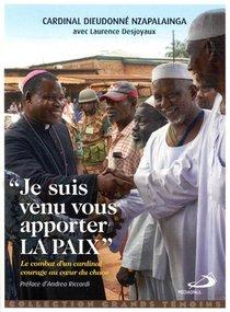 """""""je Suis Venu Vous Apporter La Paix"""" : Le Combat D'un Cardinal Courage Au Coeur Du Chaos"""