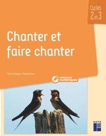 Chanter Et Faire Chanter : Cycle 2 Et 3 + Ressources Numeriques (edition 2021)