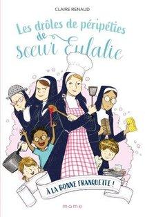Les Droles De Peripeties De Soeur Eulalie T.3 ; A La Bonne Franquette !