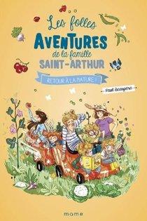 Les Folles Aventures De La Famille Saint-arthur T.10 ; Retour A La Nature !