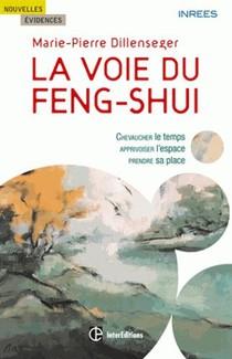 La Voie Du Feng Shui ; Chevaucher Le Temps, Apprivoiser L'espace, Prendre Sa Place