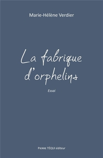 La Fabrique D'orphelins ; Essai