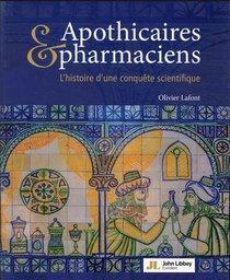 Apothicaires Et Pharmaciens : L'histoire D'une Conquete Scientifique