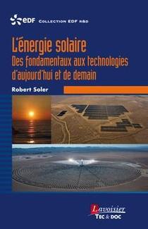 L'energie Solaire ; Des Fondamentaux Aux Technologies D'aujourd'hui Et De Demain