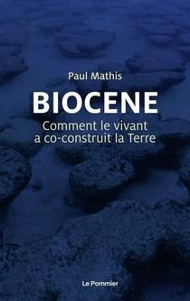 Biocene, Comment Le Vivant A Co-construit La Terre