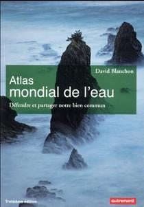 Atlas Mondial De L'eau ; Defendre Et Proteger Notre Bien Commun (edition 2017)
