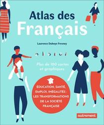 Atlas Des Francais ; Education, Sante, Emploi, Inegalites : Les Transformations De La Societe Francaise