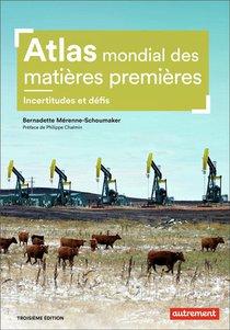 Atlas Mondial Des Matieres Premieres ; Incertitudes Et Defis (3e Edition)