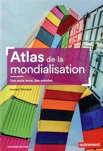 Atlas De La Mondialisation ; Une Seule Terre, Des Mondes (2e Edition)