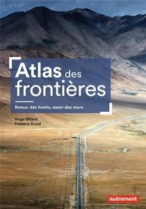 Atlas Des Frontieres : Retour Des Fronts, Essor Des Murs