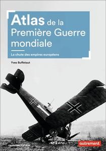 Atlas De La Premiere Guerre Mondiale ; La Chute Des Empires Europeens (3e Edition)