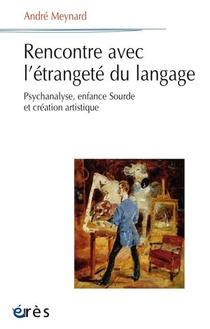 Rencontre Avec L'etrangete Du Langage ; Psychanalyse, Enfance Sourde Et Creation Artistique
