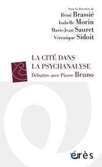 La Cite Dans La Psychanalyse : Debattre Avec Pierre Bruno