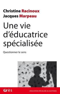 Une Vie D'educatrice Specialisee : Questionner Le Sens