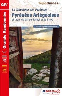 La Traversee Des Pyrenees ; Pyrenees Ariegeoises Et Tours Du Val Du Garbet Et Du Biros : Gr 10