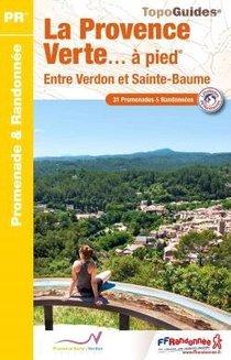 La Provence Verte... A Pied : Entre Verdon Et Sainte-baume