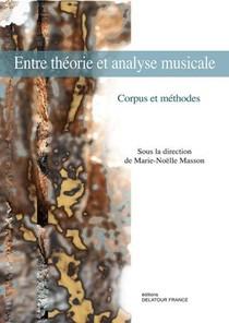 Entre Theorie Et Analyse Musicale - Corpus Et Methodes