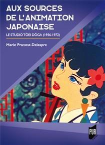 Aux Sources De L'animation Japonaise ; Le Studio Toei Doga (1956-1972)