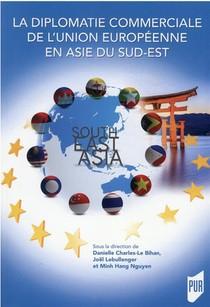 La Diplomatie Commerciale De L'union Europeenne En Asie Du Sud-est