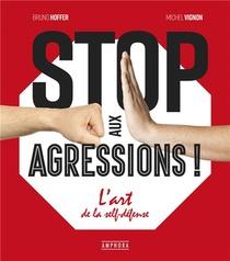 Stop Aux Agressions ! ; L'art De La Self-defense