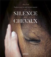 Le Silence Des Chevaux : Plaidoyer Pour Un Autre Monde Equestre