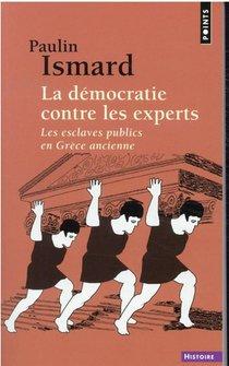 La Democratie Contre Les Experts : Les Esclaves Publics En Grece Ancienne