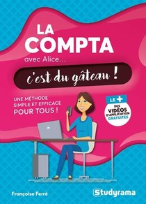 La Compta Avec Alice, C'est Du Gateau ! Une Methode Simple Et Efficace Pour Tous