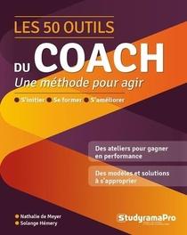 Les 50 Outils Du Coach : Pour Agir A La Hauteur De Ses Ambitions