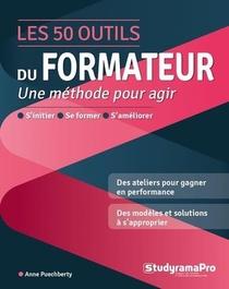 Les 50 Outils Du Formateur : Pour Agir A La Hauteur De Ses Ambitions
