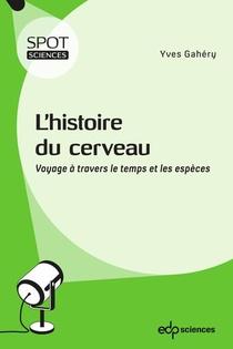 L'histoire Du Cerveau ; Voyage A Travers Le Temps Et Les Especes