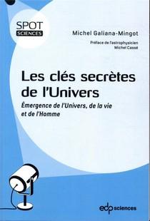 Les Cles Secretes De L'univers ; Emergence De L'univers, De La Vie Et De L'homme