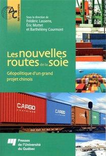 Les Nouvelles Routes De La Soie ; Geopolitique D'un Grand Projet Chinois