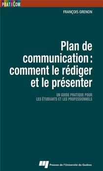 Plan De Communication : Comment Le Rediger Et Le Presenter ; Un Guide Pratique Pour Les Etudiants Et Les Professionnels