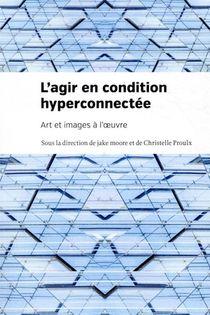 L'agir En Condition Hyperconnectee : Art Et Images A L'oeuvre