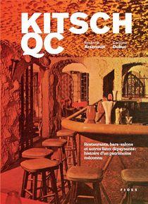 Kitsch Qc : Restaurants, Bars-salons Et Autres Lieux Depaysants : Histoire D'un Patrimoine Meconnu