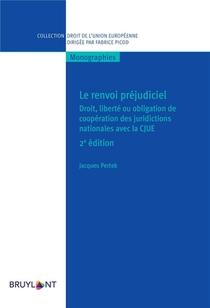 Le Renvoi Prejudiciel ; Droit, Liberte Ou Obligation De Cooperation Des Juridictions Nationales Avec La Cjue (2e Edition)