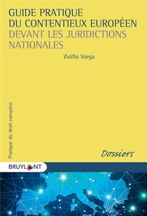 Guide Pratique Du Contentieux Europeen Devant Les Juridictions Nationales ; L'application Du Droit De L'union Europeenne Devant Les Juridictions Nationales