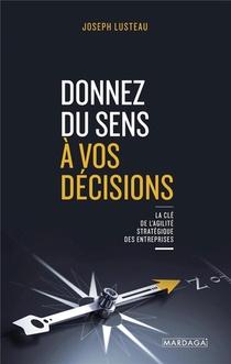 Donnez Du Sens A Vos Decisions : La Cle De L'agilite Strategique Des Entreprises