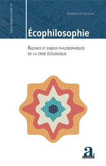 Ecophilosophie ; Racines Et Enjeux Philosophiques De La Crise Ecologique