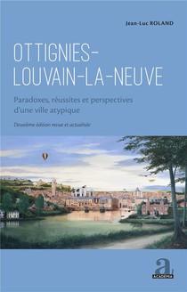 Ottignies-louvain-la-neuve : Paradoxes, Reussites Et Perspectives D'une Ville Atypique (2e Edition)